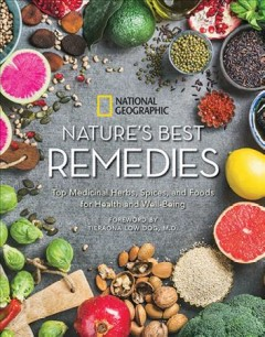 Nature's best remedies : top medicinal herbs, spices, and foods for health and well-being / Nancy J. Hajeski ; foreword by Tieraona Low Dog, M.D.
