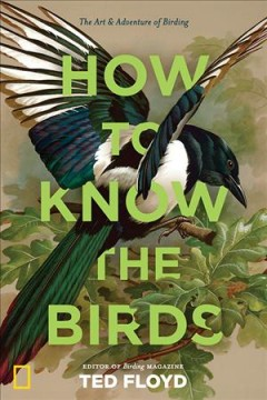 How to know the birds : the art & adventure of birding / Ted Floyd ; illustrations by N. John Schmitt.