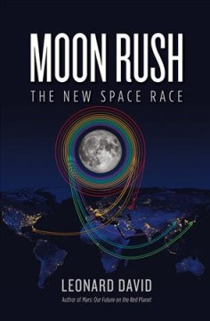 Moon rush: the new space race / Leonard David.