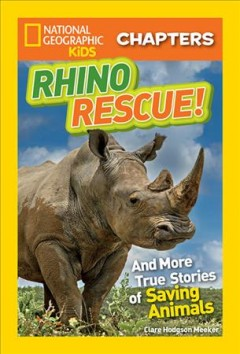 Rhino rescue! : and more true stories of saving animals / Clare Hudgson Meeker. - Clare Hudgson Meeker.