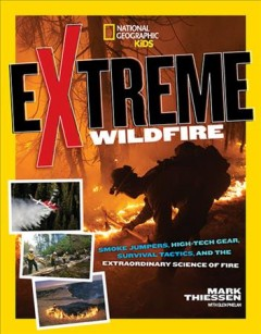 Extreme wildfire : smoke jumpers, high-tech gear, survival tactics, and the extraordinary science of fire / Mark Thiessen with Glen Phelan. - Mark Thiessen with Glen Phelan.