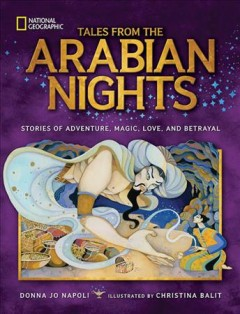 Tales from the Arabian nights : stories of adventure, magic, love, and betrayal / Donna Jo Napoli ; illustrations by Christina Balit. - Donna Jo Napoli ; illustrations by Christina Balit.