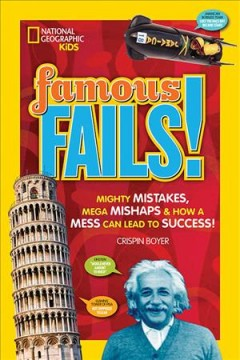 Famous fails : mighty mistakes, mega mishaps & how a mess can lead to success! / Crispin Boyer. - Crispin Boyer.