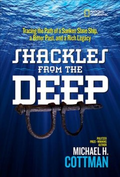 Shackles from the Deep : Tracing the Path of a Sunken Slave Ship, a Bitter Past, and a Rich Legacy