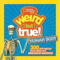 Weird but true human body. 300 Outrageous Facts About Your Awesome Anatomy
