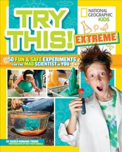 Try this! extreme : 50 fun & safe experiments for the mad scientist in you / Karen Romano Young ; photographs by Matthew Rakola. - Karen Romano Young ; photographs by Matthew Rakola.
