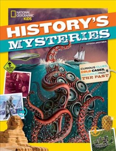 History's mysteries : curious clues, cold cases, and puzzles from the past / Kitson Jazynka.