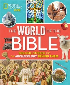 The world of the Bible / Biblical Stories and the Archaeology Behind Them by Jill Rubalcaba. - by Jill Rubalcaba.