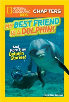 My best friend is a dolphin! /  by Moira Rose Donohue. - by Moira Rose Donohue.