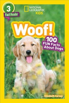 Woof! : 100 fun facts about dogs / Elizabeth Carney. - Elizabeth Carney.