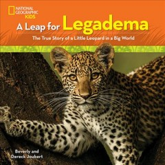 A leap for Legadema : the true story of a little leopard in a big world / Beverly and Dereck Joubert. - Beverly and Dereck Joubert.