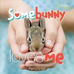 Somebunny loves me : sharing kindness with our animal friends / Parry Gripp. - Parry Gripp.