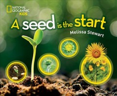 A seed is the start /  by Melissa Stewart. - by Melissa Stewart.