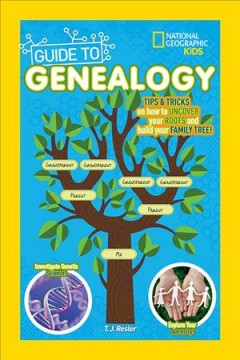 National Geographic kids guide to genealogy /  by T.J. Resler. - by T.J. Resler.