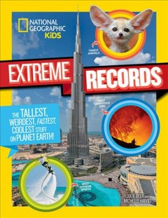 Extreme records : the tallest, weirdest, fastest, coolest stuff on planet earth / Julie Beer and Michelle Harris. - Julie Beer and Michelle Harris.