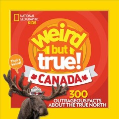 Weird but true! : Canada : 300 outrageous facts about the True North.