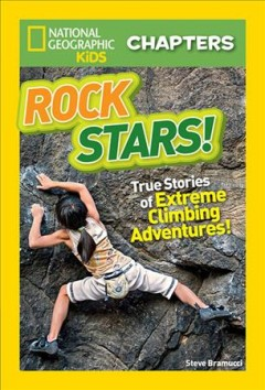 Rock stars! : true stories of extreme climbing adventures! / Steve Bramucci. - Steve Bramucci.