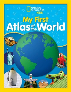 National Geographic kids my first atlas of the world.