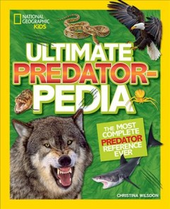 Ultimate predatorpedia : the most complete predator reference ever / Christina Wilsdon. - Christina Wilsdon.