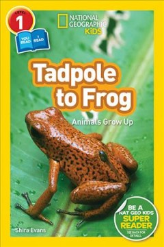 Tadpole to frog : animals grow up / Shira Evans. - Shira Evans.