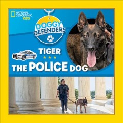 Tiger the police dog /  by Lisa M. Gerry ; photographer by Lori Epstein. - by Lisa M. Gerry ; photographer by Lori Epstein.