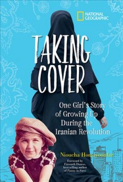 Taking cover : one girl's story of growing up during the Iranian Revolution / Nioucha Homayoonfar ; foreword by Firoozeh Dumas. - Nioucha Homayoonfar ; foreword by Firoozeh Dumas.