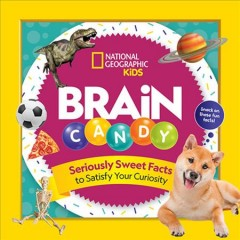 Brain candy : seriously sweet facts to satisfy your curiosity / [authors, Julie Beer and Chelsea Lin]. - [authors, Julie Beer and Chelsea Lin].