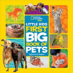 Little kids first big book of pets /  by Catherine D. Hughes. - by Catherine D. Hughes.