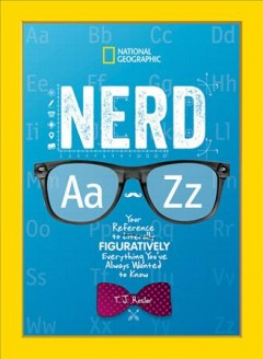 Nerd Aa - Zz : your reference to literally figuratively everything you've always wanted to know / T.J. Resler. - T.J. Resler.