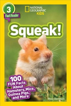 Squeak! : 100 fun facts about hamsters, mice, guinea pigs, and more / Rose Davidson. - Rose Davidson.
