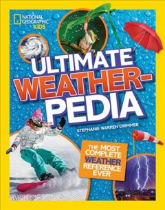 Ultimate weatherpedia : the most complete weather reference ever / Stephanie Warren Drimmer. - Stephanie Warren Drimmer.
