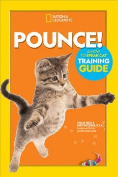Pounce! : a how to speak cat training guide / Tracey West & Gary Weitzman, D.V.M.