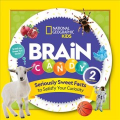 Brain candy 2 : seriously sweet facts to satisfy your curiosity / [by Kelly Hargrave].