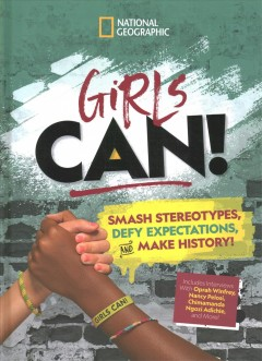 Girls can! : smash stereotypes, defy expectations, and make history! / by Marissa Sebastian, Tora Shae Pruden and Paige Towler. - by Marissa Sebastian, Tora Shae Pruden and Paige Towler.
