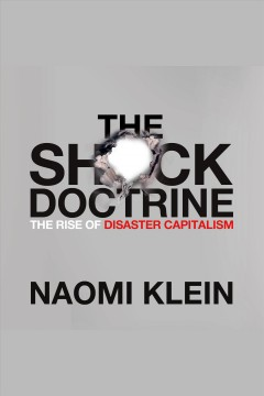 The shock doctrine : the rise of disaster capitalism / Naomi Klein.