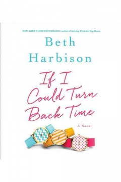 If I could turn back time : a novel / Beth Harbison.