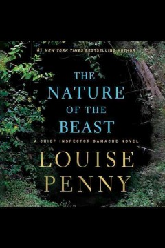 The nature of the beast : a Chief Inspector Gamache novel / Louise Penny. - Louise Penny.