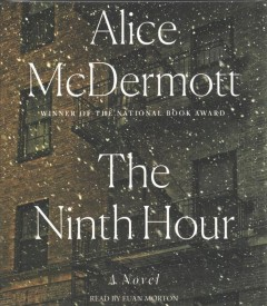 The ninth hour : a novel / Alice McDermott.
