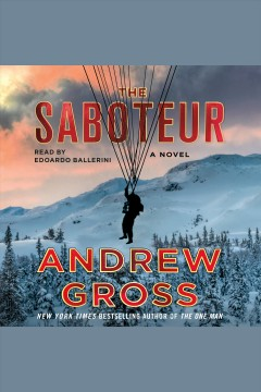 The saboteur : a novel / Andrew Gross. - Andrew Gross.