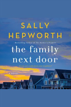 The family next door : a novel / Sally Hepworth. - Sally Hepworth.