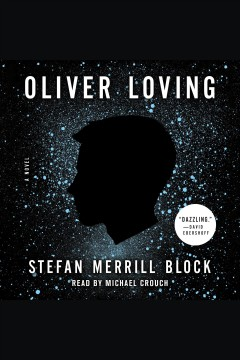 Oliver Loving : a novel / Stefan Merrill Block. - Stefan Merrill Block.