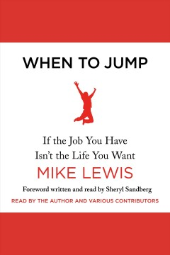 When to jump : if the job you have isn't the life you want / Mike Lewis.