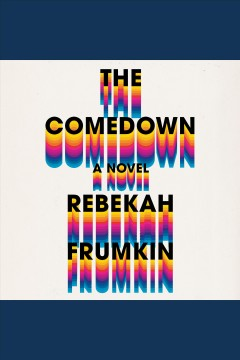 The comedown : a novel / Rebekah Frumkin. - Rebekah Frumkin.