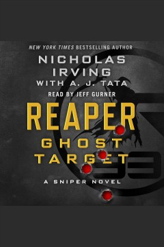 Reaper : ghost target : a sniper novel / Nicholas Irving, with A.J. Tata.