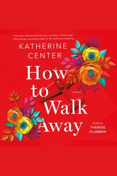 How to walk away : a novel / Katherine Center. - Katherine Center.