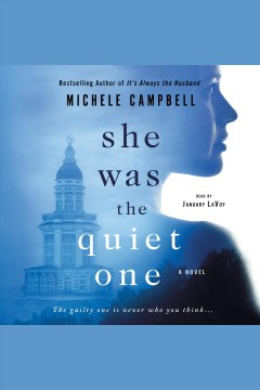 She was the quiet one : a novel / Michele Campbell.