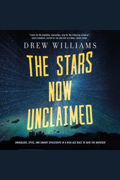The Stars Now Unclaimed : The Universe After Series, Book 1 / Drew Williams.