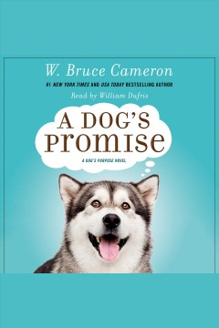 A dog's promise /  W. Bruce Cameron.