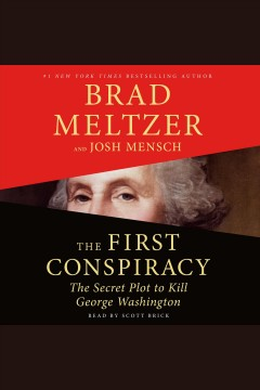 The first conspiracy : the secret plot against George Washington / Brad Meltzer and Josh Mensch. - Brad Meltzer and Josh Mensch.
