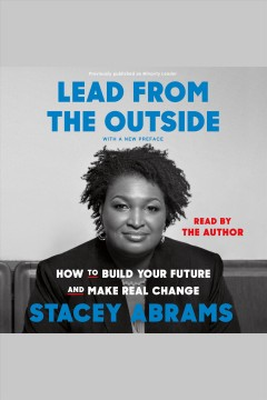 Minority leader : how to lead from the outside and make real change / Stacey Abrams.